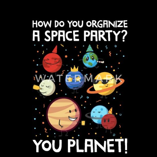How Do You Organize A Space Party You Planet Men S Premium T