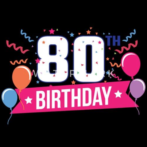 80 Compleanno 80 Anni Regalo Di Compleanno Felice Maglietta