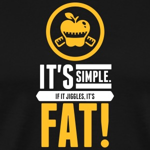 It's Simple. If It Jiggles, It's Fat! - Men's Premium T-Shirt
