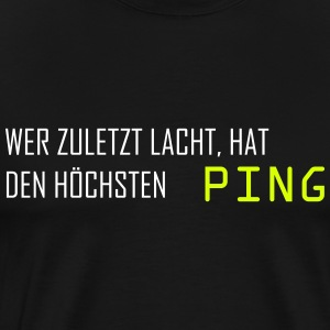 Whoever laughs last has the highest ping computer - Men's Premium T-Shirt