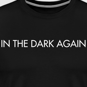 In The Dark Again - Männer Premium T-Shirt