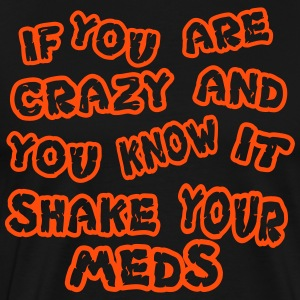 If you are crazy and you know it shake your meds - Men's Premium T-Shirt