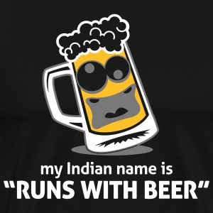 My Indian Name Is Runs With Beer! - Men's Premium T-Shirt