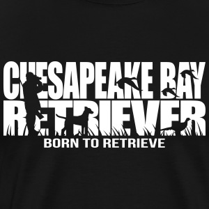 CHESAPEAKE BAY RETRIEVER born to retrieve - Men's Premium T-Shirt