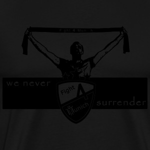 Fight 4 München - vi Never Surrender - Premium-T-shirt herr