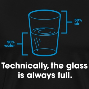 Strictly Speaking, The Glass Is Always Full. - Men's Premium T-Shirt