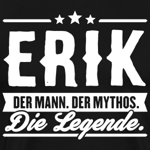 Man Myth Legend Erik - Men's Premium T-Shirt