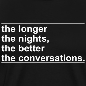the longer the nights the better the conversations - Men's Premium T-Shirt