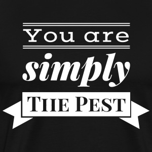 You are simply The Pest - Männer Premium T-Shirt