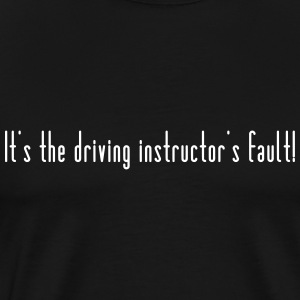 The driving instructor is to blame - Men's Premium T-Shirt