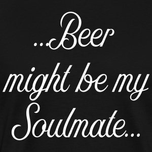 Beer might be my soulmate - Männer Premium T-Shirt