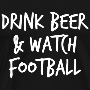 Drink and watch Football - Men's Premium T-Shirt