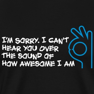 I Can Not Hear You Because I Am So Awesome! - Men's Premium T-Shirt