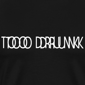 TOO DRUNK B - Männer Premium T-Shirt
