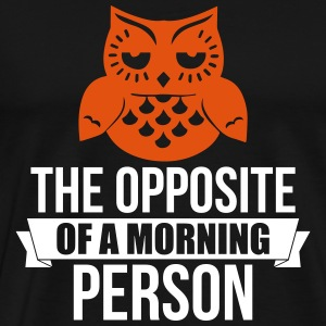 The Opposite of a morning owl - Männer Premium T-Shirt