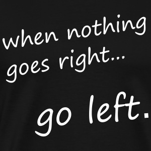 when nothing goes right... go left - Motivation - Männer Premium T-Shirt