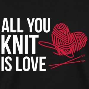 All you knit is love - knitting - Men's Premium T-Shirt