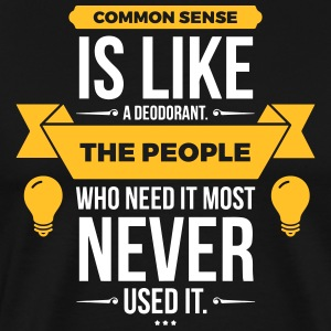 Common Sense Is Like A Deodorant (2015) - Men's Premium T-Shirt
