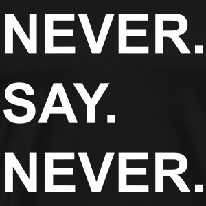 Never Say Never - Herre premium T-shirt