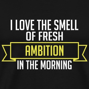 Fresh Ambition In The Morning - Men's Premium T-Shirt