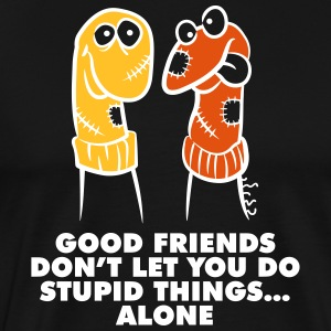 Good Friends Don't Let You Do Stupid Things Alone. - Men's Premium T-Shirt