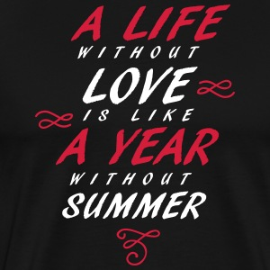 A life without love is like a year without summer - Men's Premium T-Shirt