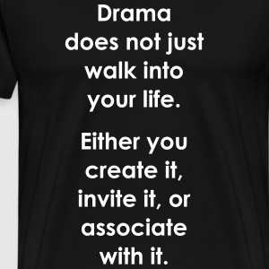 Drama does not just walk into your life - Weisheit - Männer Premium T-Shirt