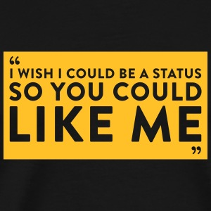 I Wish I Could Be A Status So You Could Like Me - Men's Premium T-Shirt