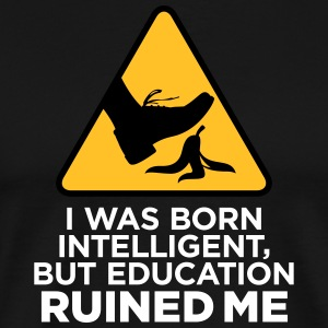 I Was Born Intelligent,But Education Ruined Me. - Men's Premium T-Shirt