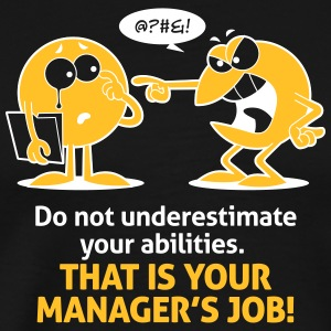 Managers Underestimate Your Abilities - Men's Premium T-Shirt