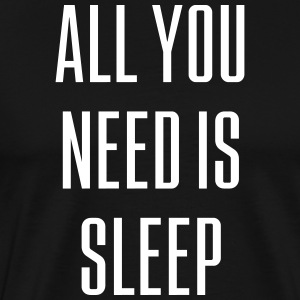 ALL YOU NEED IS SLEEP (Spruch) - Männer Premium T-Shirt