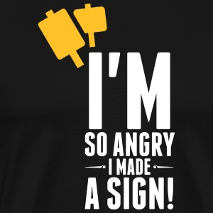 I'm So Angry, I Made A Sign! - Men's Premium T-Shirt