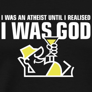I Was An Atheist Until I Realized That I Am God - Men's Premium T-Shirt