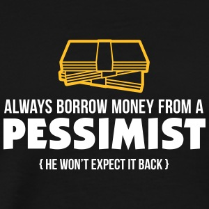 One Should Borrow Money From Pessimists! - Men's Premium T-Shirt