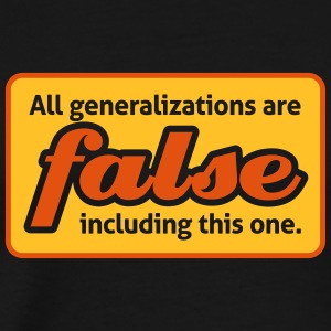 All Generalizations Are False.Including This One. - Men's Premium T-Shirt
