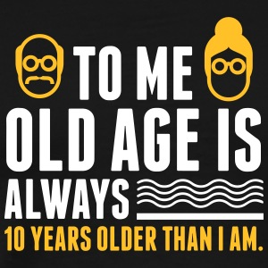 Always 10 Years Older Than I Am! - Men's Premium T-Shirt