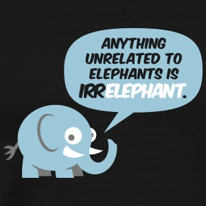 Anything Unrelated To Elephants Is Irrelephant. - Men's Premium T-Shirt