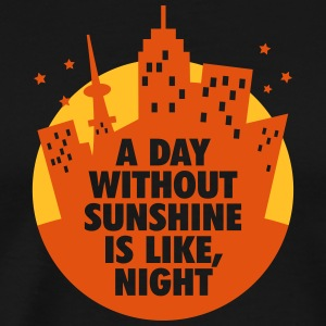 A Day Without Sunshine Is Like Night! - Men's Premium T-Shirt