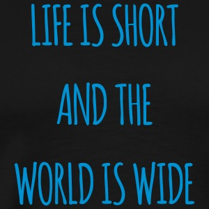 Life is short and the world is wide - Männer Premium T-Shirt