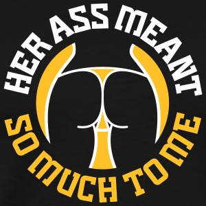 Her Ass Meant So Much To Me - Men's Premium T-Shirt