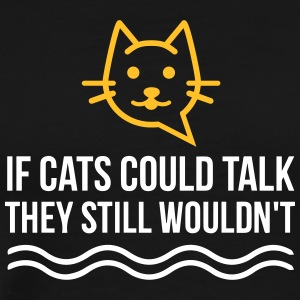 If Cats Could Talk, They Still Would Not! - Men's Premium T-Shirt