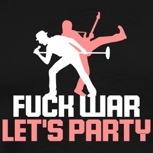 Fuck War. Let Us Party! - Men's Premium T-Shirt