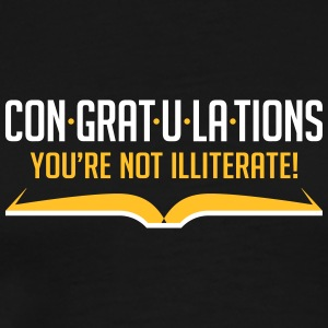 Congratulations, You're Not Illiterate! - Men's Premium T-Shirt