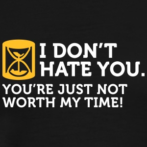 I Do Not Hate You. You're Not Worth My Time. - Men's Premium T-Shirt