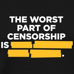 The Worst Part Of Censorship Is Secret. - Men's Premium T-Shirt