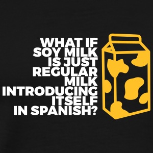 What If Soy Milk Comes From Spain? - Men's Premium T-Shirt