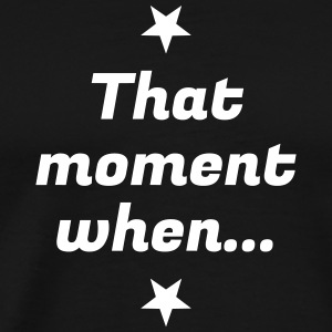 Fotografie - That Moment When - Männer Premium T-Shirt