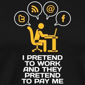 I Pretend To Work And They Pretend To Pay Me. - Men's Premium T-Shirt