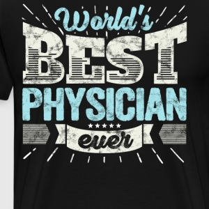 Worlds Best Physician Ever Funny Gift - Men's Premium T-Shirt