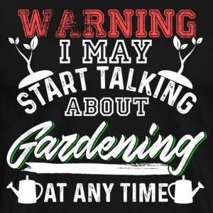 warning start talking about gardening - Men's Premium T-Shirt